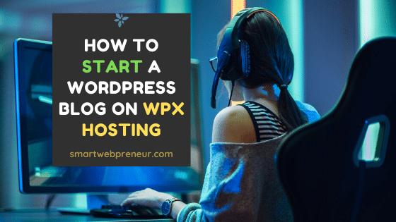 start a wordpress blog on wpx hosting