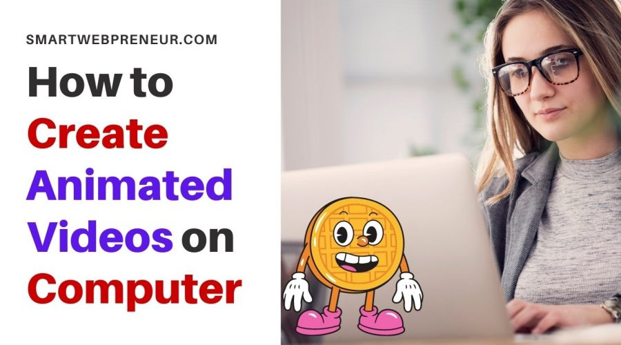 how to create animated videos on computer